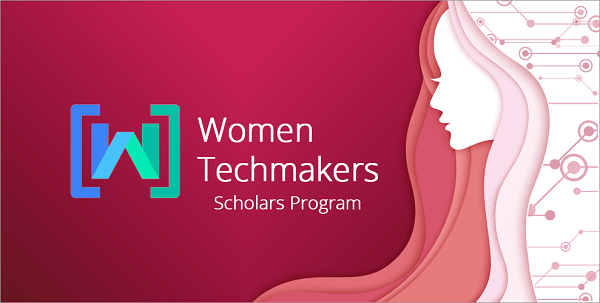 Scholarships by Google Women Techmakers  (Deadline: 05 December 2019)