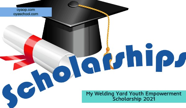 My Welding Yard Youth Empowerment Scholarship 2021: (Deadline 28 February 2021)