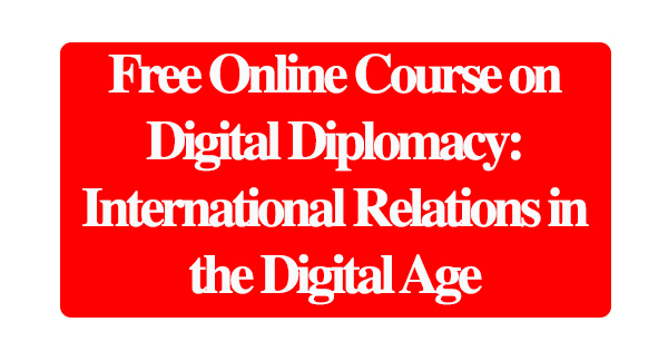 Free Online Course on Digital Diplomacy: International Relations in the Digital Age: (Deadline Ongoing)