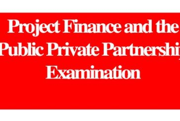 Project Finance and the Public Private Partnership Examination: (Deadline Ongoing)