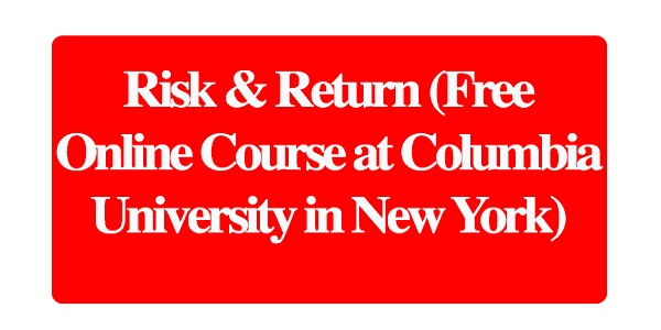 Risk & Return (Free Online Course at Columbia University in New York): (Deadline Ongoing)