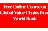 Free Online Course on Global Value Chains from World Bank: (Deadline Ongoing)