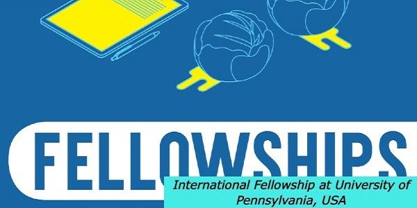 International Fellowship at University of Pennsylvania, USA: (Deadline21 December 2020)