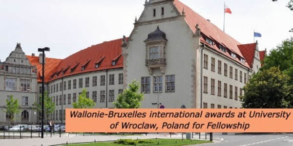 Wallonie-Bruxelles international awards at University of Wroclaw, Poland for Fellowship: (Deadline 1 April 2021)