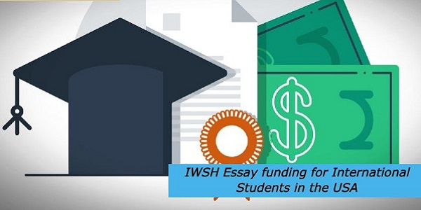 IWSH Essay funding for International Students in the USA: (Deadline 30 April 2021)
