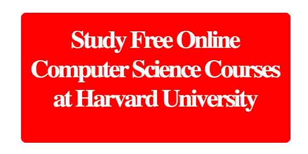 Study Free Online Computer Science Courses at Harvard University: (Deadline Ongoing)