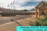 Lethbridge University International Fellowships in Canada, 2020: (Deadline 15 May 2021)