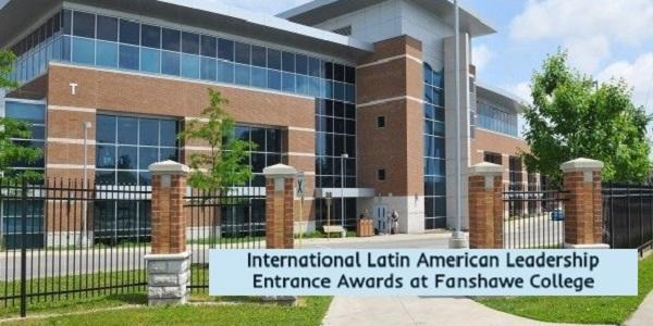 International Latin American Leadership Entrance Awards at Fanshawe College: (Deadline 1 February 2021)