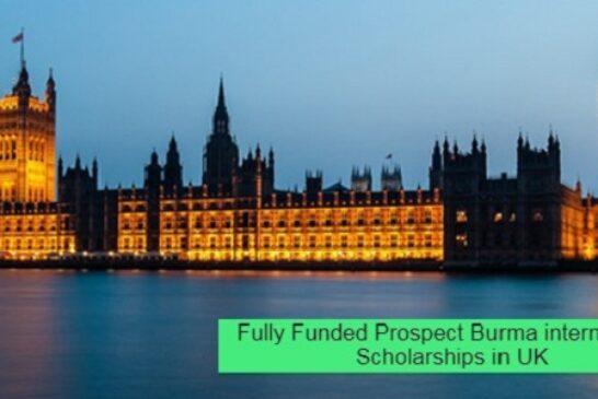 Fully Funded Prospect Burma international Scholarships in UK: (Deadline 1 January 2021)