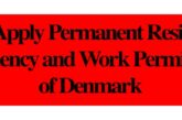 Apply Permanent Residency and Work Permit of Denmark: (Deadline	Ongoing)