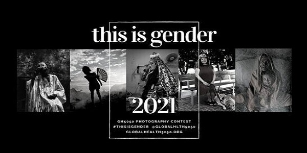 This is Gender 2021: Global Health 50/50 Photography Competition (£500 cash prize): (Deadline 3 January 2021)