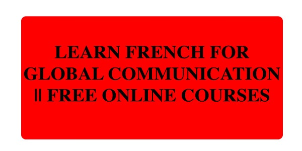 Learn French for Global Communication || Free Online Courses: (Deadline Ongoing)