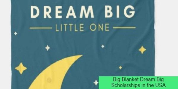 Big Blanket Dream Big Scholarships in the USA: (Deadline 15 April 2021)