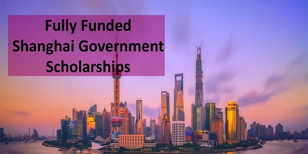 2021 Shanghai Government Scholarships – Fully Funded: (Deadline 15 May 2021)
