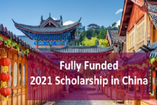 2021 Scholarship in China- Fully Funded: (Deadline 31 April 2021)