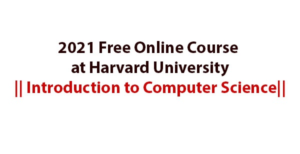 2021 Free Online Course at Harvard University    Introduction to Computer Science: (Deadline Ongoing)