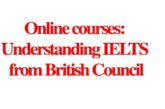 Online courses: Understanding IELTS from British Council: (Deadline Ongoing)