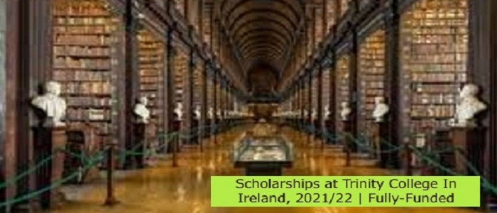 Scholarships at Trinity College In Ireland, 2021/22 | Fully-Funded: (Deadline 18 July 2021)