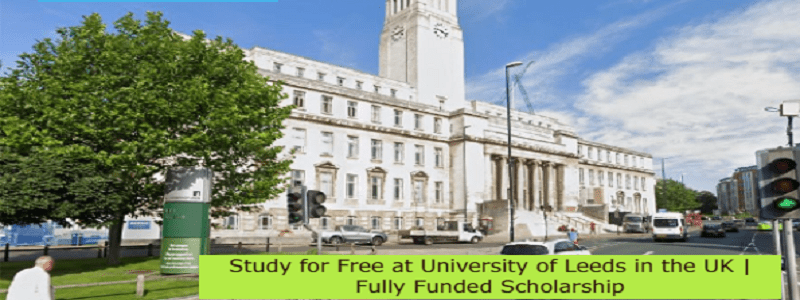Study for Free at University of Leeds in the UK   Fully Funded Scholarship: (Deadline 15 July 2021)